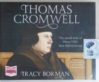 Thomas Cromwell - The Untold Story of Henry VIII's most Faithful Servant written by Tracy Borman performed by Gareth Armstrong, Paul Mendez and Sandra Duncan on CD (Unabridged)