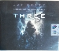 Three - Legends of the Duskwalker Book 1 written by Jay Posey performed by Luke Daniels on CD (Unabridged)