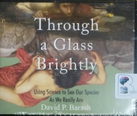 Through a Glass Brightly written by David P. Barash performed by Charles Constant on CD (Unabridged)