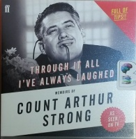 Through it All I've always Laughed - Memoirs of Count Arthur Strong written by Steve Delaney as Count Arthur Strong performed by Steve Delaney as Count Arthur Strong on CD (Unabridged)