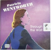 Through the Wall written by Patricia Wentworth performed by Diana Bishop on Audio CD (Unabridged)