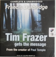 Tim Frazer Gets the Message written by Francis Durbridge performed by Clive Mantle on Audio CD (Unabridged)