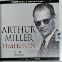 Timebends - A Life - Volume One written by Arthur Miller performed by William Roberts on CD (Unabridged)