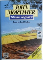 Titmuss Regained written by John Mortimer performed by Paul Shelley on Cassette (Unabridged)