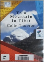 To A Mountain in Tibet written by Colin Thubron performed by Jonathan Keeble on MP3 CD (Unabridged)