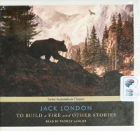 To Build a Fire and Other Stories written by Jack London performed by Patrick Lawlor on CD (Unabridged)