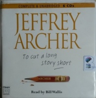To Cut a Long Story Short written by Jeffrey Archer performed by Bill Willis on CD (Unabridged)