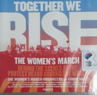 Together We Rise - The Women's March - Behind the Scenes at the Protest Heard Around the World written by The Women's March Organizers and Conde Nast performed by Various Famous Women on CD (Unabridged)