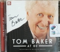 Tom Baker at 80 written by Tom Baker performed by Tom Baker and Nicholas Briggs on CD (Unabridged)