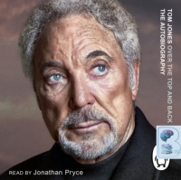 Tom Jones - Over the Top and Back Again - The Autobiography written by Tom Jones performed by Jonathan Pryce on CD (Unabridged)