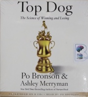Top Dog - The Science of Winning and Losing written by Po Bronson and Ashley Merryman performed by Po Bronson on CD (Unabridged)