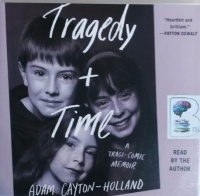 Tragedy and Time - A Tragi-Comic Memoir written by Adam Cayton-Holland performed by Adam Cayton-Holland on CD (Unabridged)