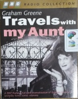 Travels with My Aunt written by Graham Greene performed by BBC Radio 4 Full-cast Dramatisation, Dame Hilda Bracket and Charles Kay on Cassette (Abridged)