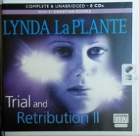 Trial and Retribution II written by Lynda La Plante performed by Christian Rodska on CD (Unabridged)