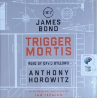 Trigger Mortis written by Anthony Horowitz performed by David Oyelowo on CD (Unabridged)
