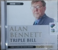 Triple Bill written by Alan Bennett performed by Patricia Routledge, Hugh Lloyd, Judi Dench and Thora Hird on CD (Abridged)