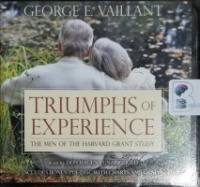 Triumps of Experience - The Men of The Harvard Grant Study written by George E. Vaillant performed by Don Hagen on CD (Unabridged)