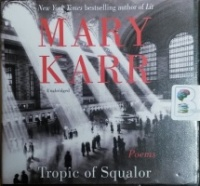 Tropic of Squalor - Poems written by Mary Karr performed by Mary Karr on CD (Unabridged)
