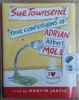 True Confessions of Adrian Albert Mole written by Sue Townsend performed by Martin Jarvis on Cassette (Abridged)