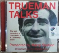 Trueman Talks - The Last Recording of 'Fiery Fred' written by Harry Gration performed by Fred Trueman and Dickie Bird on CD (Unabridged)