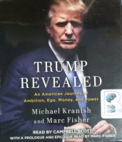 Trump Revealed - An American Journey of Ambition, Ego, Money and Power written by Michael Kranish and Marc Fisher performed by Campbell Scott on CD (Unabridged)