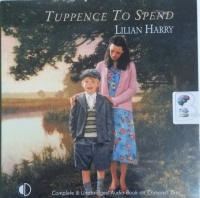 Tuppence To Spend written by Lilian Harry performed by Anne Dover on CD (Unabridged)