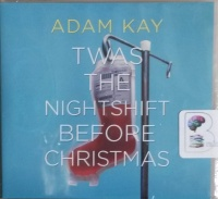 Twas the Nightshift Before Christmas written by Adam Kay performed by Adam Kay on CD (Unabridged)