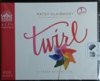 Twirl - A Free Spin at Life written by Patsy Clairmont performed by Patsy Clairmont on CD (Unabridged)