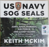 US Navy SOG Seals - Working with Army, Navy, Marines, Air Force and Coast Guard to Rescue a Downed Pilot in Vietnam written by Keith Mckim performed by Kieth Mckim on CD (Unabridged)