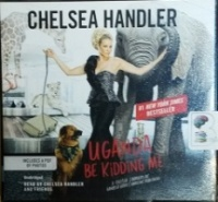 Uganda Be Kidding Me written by Chelsea Handler performed by Chelsea Handler on CD (Unabridged)