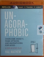 Un-Agoraphobic - Over coming Anxiety, Panic Attacks and Agoraphobia for good written by Hal Mathew performed by Jeff Cummings on MP3 CD (Unabridged)