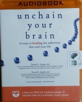 Unchain Your Brain - 10 Steps to Breaking the Addictions that Steal Your Life written by Daniel G. Amen MD and David E. Smith MD performed by Stefan Rudnicki on MP3 CD (Unabridged)