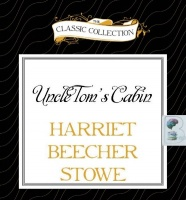 Uncle Tom's Cabin written by Harriet Beecher Stowe performed by Buck Schirner on CD (Unabridged)