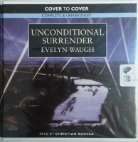 Unconditional Surrender written by Evelyn Waugh performed by Christian Rodska on CD (Unabridged)