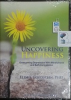 Uncovering Happiness written by Elisha Goldstein PhD performed by Eric Michael Summerer on MP3 CD (Unabridged)