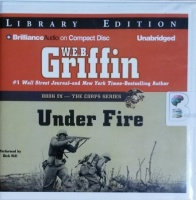 Under Fire - Book IX - The Corps Series written by W.E.B. Griffin performed by Dick Hill on CD (Unabridged)