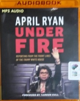 Under Fire - Reporting from the Front Lines of the Trump White House written by April Ryan performed by Janina Edwards on MP3 CD (Unabridged)