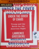 Under the Cover of Chaos - Trump and the Battle for the American Right written by Lawrence Grossberg performed by John Chancer on MP3 CD (Unabridged)