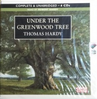 Under the Greenwood Tree written by Thomas Hardy performed by Robert Hardy on CD (Unabridged)