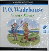 Uneasy Money written by P.G. Wodehouse performed by Nigel Lambert on CD (Unabridged)