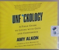 Unf*ckology - A Field Guide to Living with Guts and Confidence written by Amy Alkon performed by Carrignton MacDuffie on CD (Unabridged)