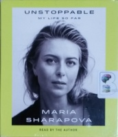 Unstoppable - My Life So Far written by Maria Sharapova performed by Maria Sharapova on CD (Unabridged)
