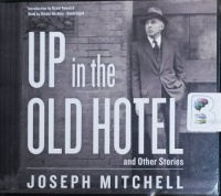 Up in the Old Hotel and Other Stories written by Joseph Mitchell performed by Grover Gardner on CD (Unabridged)