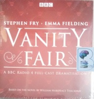 Vanity Fair - A BBC Radio 4 Full-Cast Dramatisation written by William Makepeace Thackeray performed by Stephen Fry, Emma Fielding, Katy Cavanagh and Toby Jones on Audio CD (Abridged)