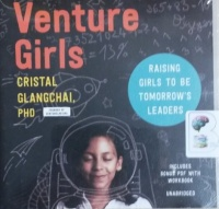 Venture Girls - Raising Girls to be Tomorrow's Leaders written by Cristal Glangchai PhD performed by Sandy Rustin on CD (Unabridged)