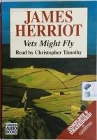 Vets Might Fly written by James Herriot performed by Christopher Timothy on Cassette (Unabridged)