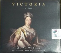Victoria - A Life written by A. N. Wilson performed by Clive Chafer on CD (Unabridged)