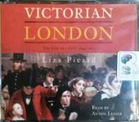 Victorian London - The Life of a City 1840-1870 written by Liza Picard performed by Anton Lesser on CD (Abridged)