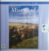Village Affairs written by Mrs Dora Saint as Miss Read performed by June Barrie on CD (Unabridged)