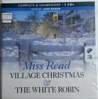 Village Christmas and The White Robin written by Mrs Dora Saint as Miss Read performed by June Barrie on CD (Unabridged)